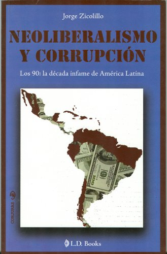 9786074570687: Neoliberalismo y corrupcion / Neoliberalism and Corruption: Los 90: La decada infame de america latina / 90: the Infamous Decade of Latin America (Conjuras)
