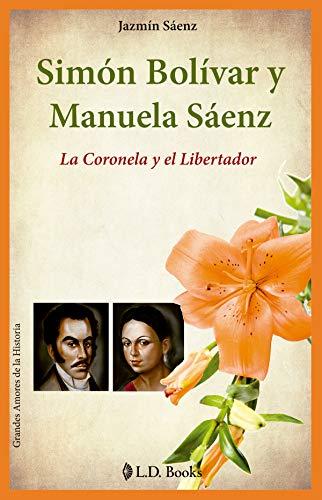 Simon Bolivar y Manuela Saenz. La Coronela: Saenz, Jazmin