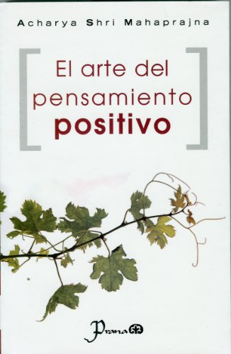 El arte del pensamiento positivo / The: Mahaprajna, Acharya Shri