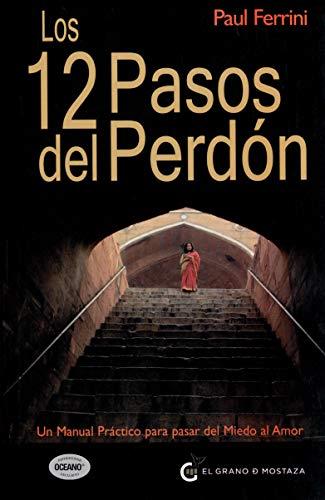 9786074571103: Los 12 Pasos del Perdon: Un Manual Practico Para Pasar del Miedo al Amor