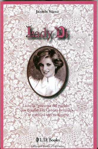 Lady Di: La bella princesa del pueblo que desafio a la corona britanica y se eternizo tras su ...