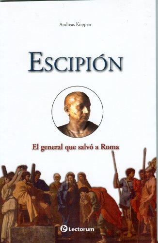Escipión. El general que salvó a Roma (Guerreros Y Estrategas / Warriors and ...