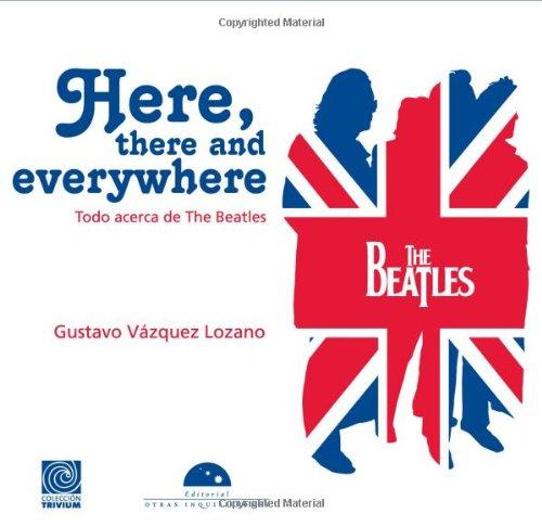 9786074571752: Here, there and everywhere. Todo acerca de The Beatles (edicion en espanol) (Trivia) (Spanish Edition)