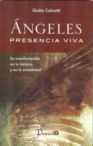 9786074572308: Angeles, Presencia Viva: Su Manifestacion en la Historia y en la Actualidad = Angels, Living Presence
