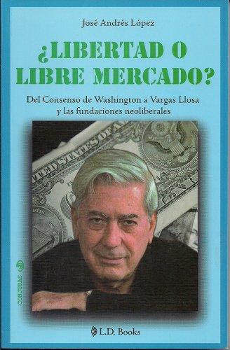 9786074572575: Libertad o libre mercado? Del consenso de Washington a Vargas Llosa y las fundaciones neoliberales (Conjuras) (Spanish Edition)