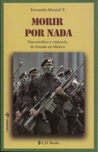 9786074572728: Morir por nada. Narcotrafico y violencia de Estado en Mexico (Conjuras) (Spanish Edition)