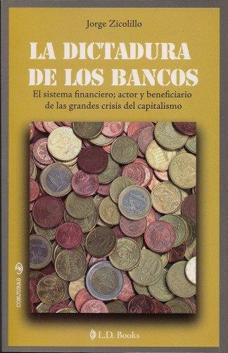 La dictadura de los bancos. El sistema: Zicolillo, Jorge