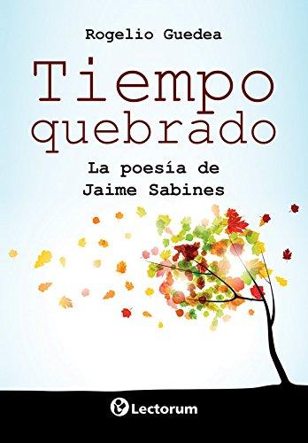 TIEMPO QUEBRADO. LA POESIA DE JAIME SABINES: GUEDEA, ROGELIO