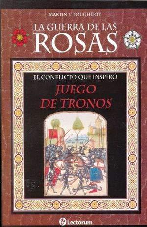 9786074574975: GUERRA DE LAS ROSAS, LA. EL CONFLICTO QUE INSPIRO JUEGO DE TRONOS