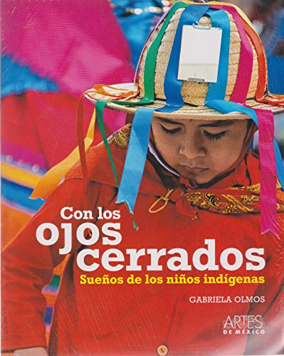 9786074610697: Con los ojos cerrados / Eyes Closed: Suenos de los ninos indigenas / Indigenous Children's Dreams (Spanish Edition)