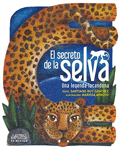 9786074610710: El secreto de la selva / The Secret Of The Forest: lUna Leyenda Lacandona / A Lacandona's Legend