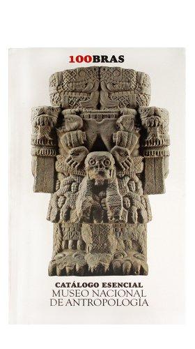 9786074610857: Catalogo ecencial museo nacional de antropología / Essential Catalogue of The Anthropology National Museum: 100 Obras / 100 Works