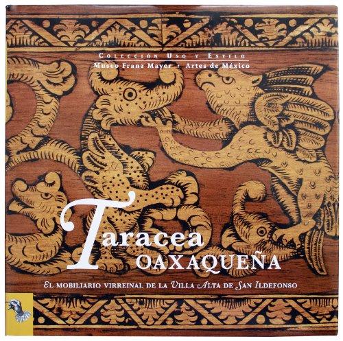 9786074610918: Taracea Oaxaquena / Inlay Oaxaquena: El Mobiliario Virreynal De La Villa Alta De San Ildefonso / the Colonial Furniture of the San Ildefonso Villa Alta (Uso Y Estilo)