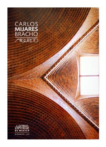 9786074611014: Carlos Mijares Bracho/Carlos Mijares Bracho: Arquitecto/Architect: 106 (Revista-Libro Artes De Mexico/Magazine-Book Art From Mexico)