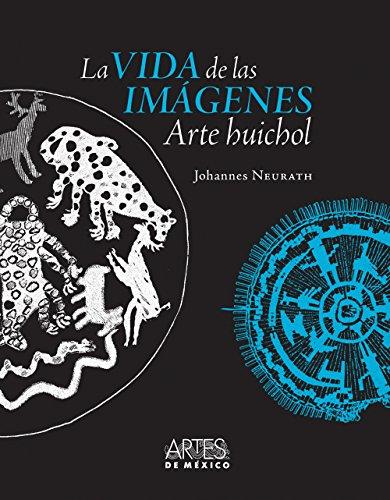 9786074611441: La Vida De Las Imágenes. Arte Huichol