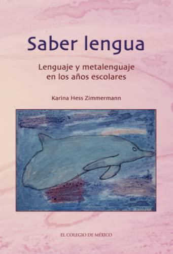 9786074620504: Saber Lengua: Lenguaje y Metalenguaje En Los Anos Escolares (Estudios Linguisticos Y Literarios)