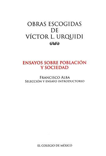 Obras escogidas de Victor L. Urquidi: Ensayos sobre población y sociedad: Alba, Francisco, (...