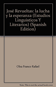 9786074620863: José Revueltas: la lucha y la esperanza (Estudios Linguisticos Y Literarios) (Spanish Edition)