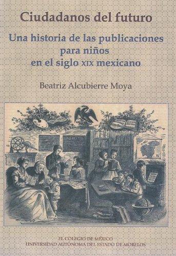 Ciudadanos del futuro (Estudios Historicos) (Spanish Edition): Beatriz, Alcubierre Moya