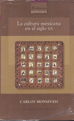 Historia mínima. La cultura mexicana en el siglo XX: MONSIVAIS CARLOS