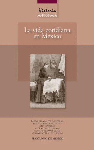 9786074622010: Historia mínima: La vida cotidiana en México