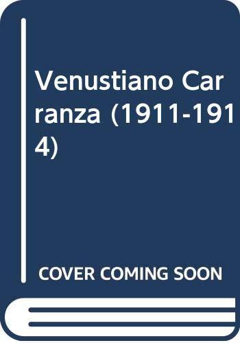 Venustiano Carranza (1911-1914). El ascenso del dirigente: Plana, Manuel