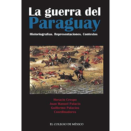 9786074622973: La guerra del Paraguay. Historiografías. Representaciones. Contextos.