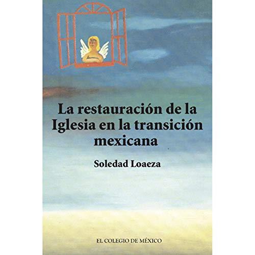 La restauración de la iglesia católica en la transición mexicana - Loaeza, Soledad