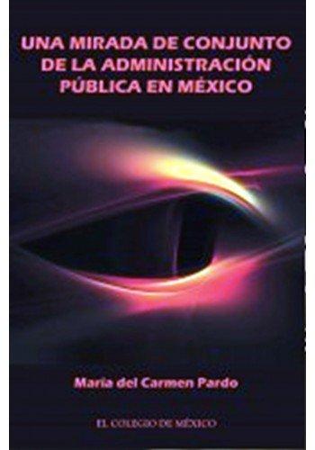 9786074626858: UNA MIRADA DE CONJUNTO DE LA ADMINISTRACION PUBLICA EN MEXICO