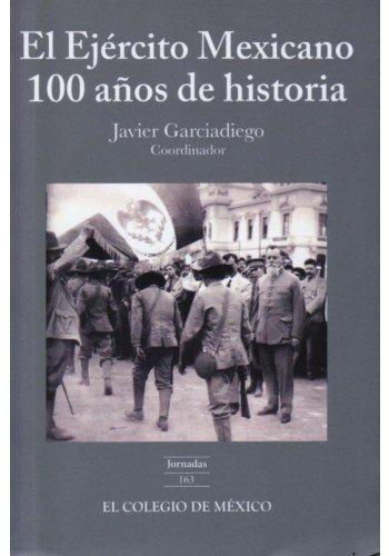 9786074626940: EJERCITO MEXICANO, EL. 100 AÑOS DE HISTORIA