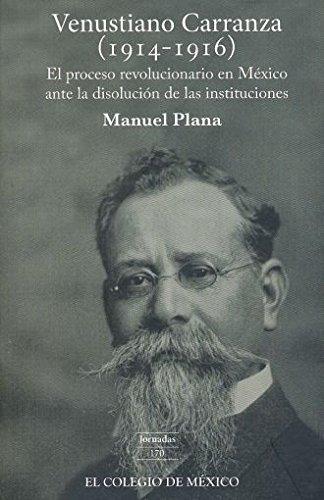 VENUSTIANO CARRANZA (1914 - 1916). EL PROCESO: PLANA, MANUEL