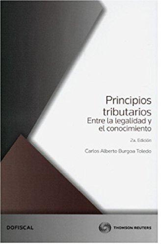9786074741896: PRINCIPIOS TRIBUTARIOS. ENTRE LA LEGALIDAD Y EL CONOCIMIENTO / 2 ED.