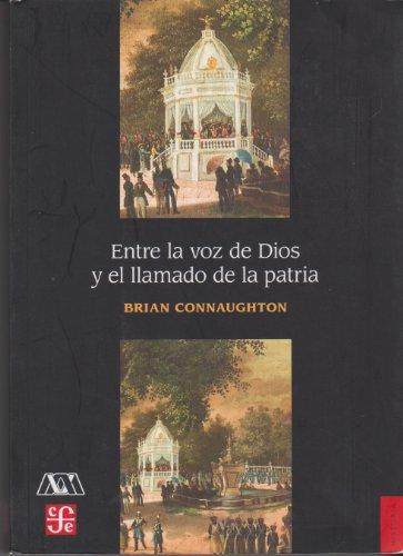 9786074773989: Entre La Voz de Dios y El Llamado de La Patria. Religion, Identidad y Ciudadania En Mexico, Siglo XIX (Historia)