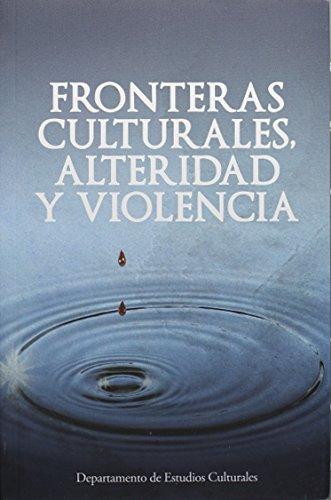 9786074791099: Fronteras culturales, alteridad y violencia (Spanish Edition)
