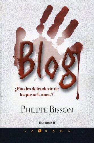 Blog: Puedes Defenderte de Lo Que Mas Amas? (Paperback): Philippe Bisson