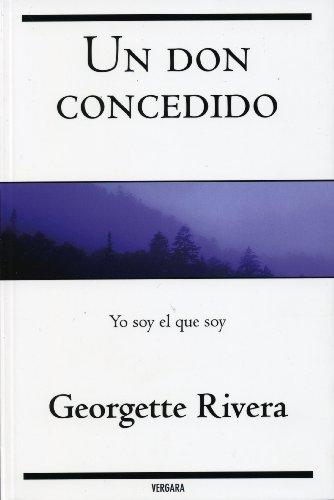 Un Don Concedido: Yo Soy el Que Soy (Paperback): Georgette Rivera