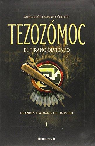 9786074800418: Tezozomoc, el tirano olvidado (Spanish Edition) (Grandes Tlatoanis del Imperio)