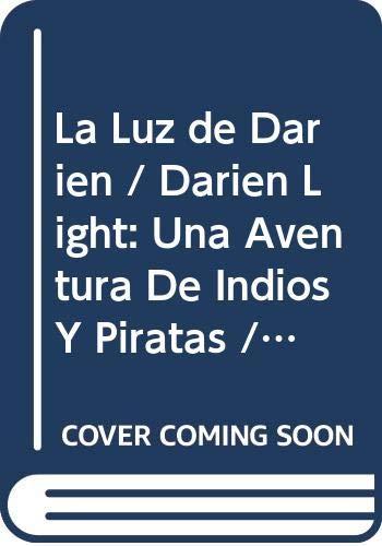9786074800845: La Luz de Darien/Darien Light: Una Aventura De Indios Y Piratas/an Adventure of Indians and Pirates
