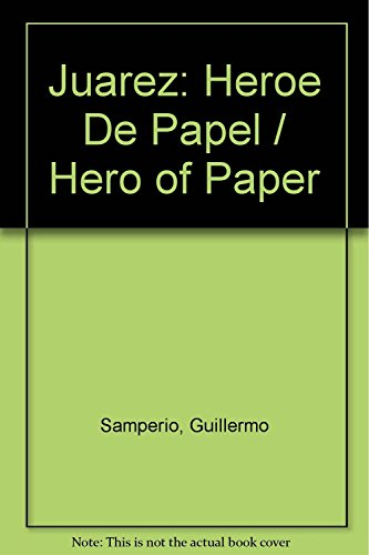 9786074800869: Juarez. Heroe de papel (Spanish Edition)