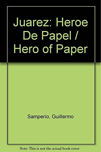 Juarez. Heroe de papel (Spanish Edition): Guillermo Samperio