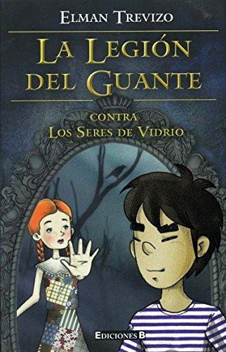 9786074801477: La legion del guante. Contra los seres de vidrio (La Legion Del Guante / the Legion of the Glove) (Spanish Edition)