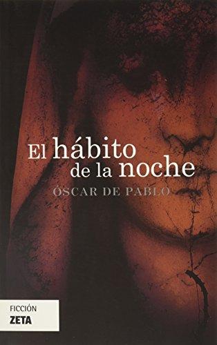 El habito de la noche (Spanish Edition): Oscar de Pablo