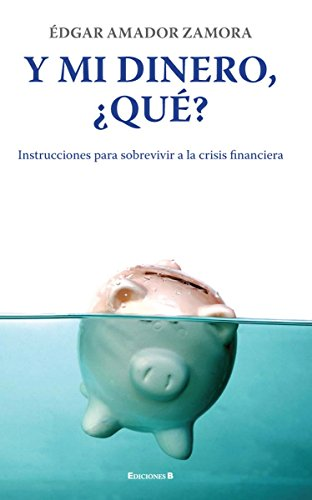 9786074802283: Y Mi Dinero, Que?: Instrucciones Para Sobrevivir a la Crisis Financiera = And My Money, That? (No Ficcion Divulgacion)