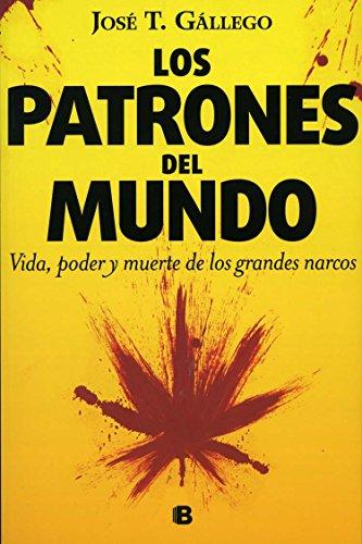 9786074803969: Los patrones del mundo / Druglords of the World: Vida, Poder Y Muerte De Los Grandes Narcos (No Ficcion)