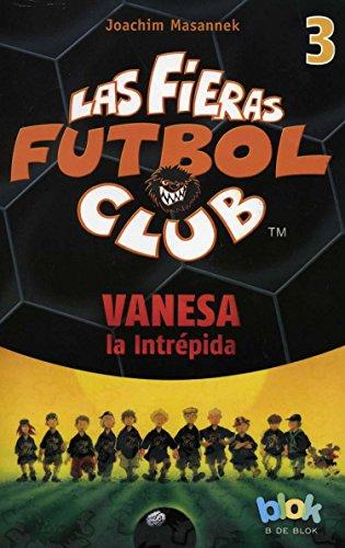 9786074804270: Vanesa La Intrepida. Las Fieras del Futbol 3 (Las fieras futbol club / The Wild Soccer Bunch)