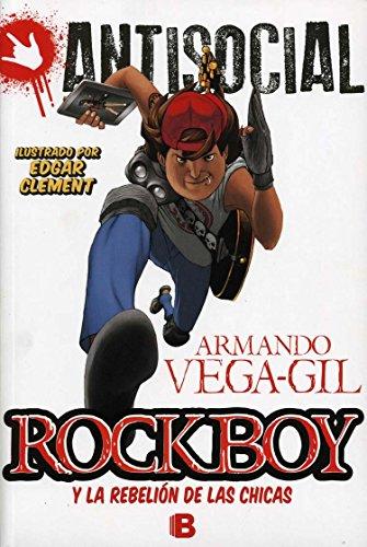 Rockboy y El Ataque de Las Chicas (Antisocial): Vega-Gil, Armando