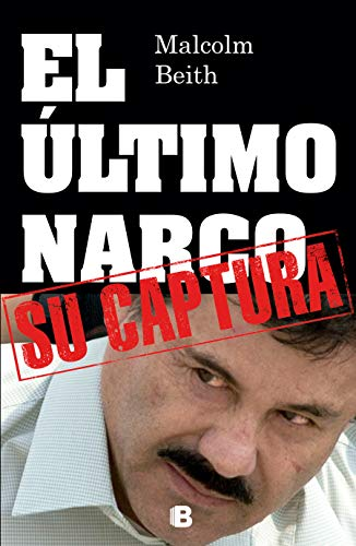 9786074805345: El utimo narco. Su captura (Spanish Edition)