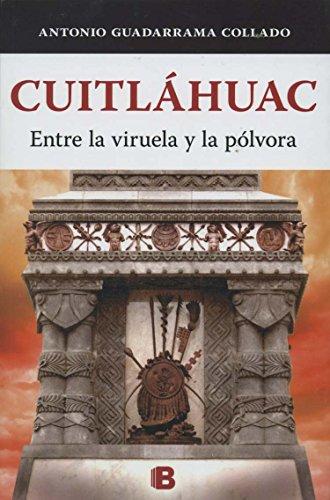 9786074807004: Cuitlahuac. Entre la viruela y la polvora (Spanish Edition)