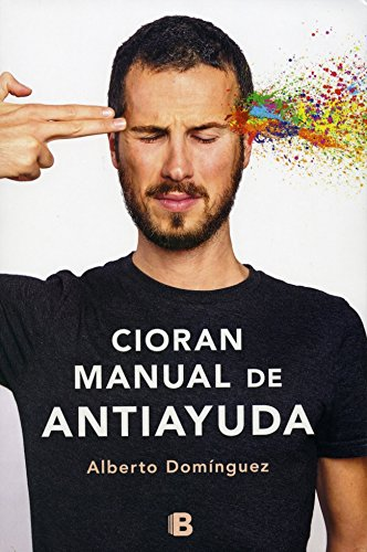 Cioran, Manual De Antiayuda/ Cioran, Anti-Help Manual: Dominguez, Alberto