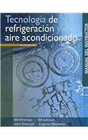 Tecnologia de refrigeracion y aire acondicionado / Refrigeration & Air Conditioning Technology: Manual del instructor. Conceptos, procedimientos y ... procedures and diagnostic techniques (6074811008) by Bill Whitman; Bill Johnson; John Tomczyk; Eugene Silberstein